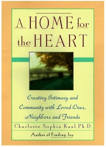 https://members.personallifemedia.com/wp-content/uploads/2012/09/A-Home-for-the-Heart_-Creating-Intimacy-Community-in-Our-Everyday-Lives_-Charlotte-Sophia-Kasl_-9780060172558_-Amazon.com_-Books.jpg