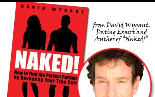 "Naked! by David Wygant, ""The key to finding a great woman is to understand and accept yourself first for who you really are, and then allow other people to see the real you."""